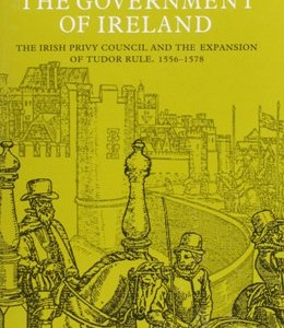 The Irish Privy Council and the expansion of Tudor rule, 1556-1578